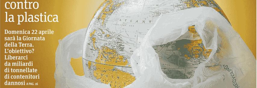 Un pianeta contro la plastica . Domenica Giornata della Terra in un mondo pieno di plastica